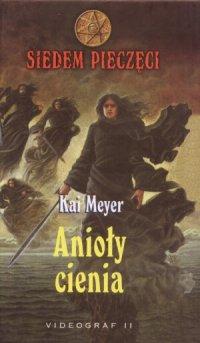 Anioły cienia - Kai Meyer