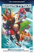 DC Odrodzenie. Nastoletni Tytani (wyd. zbiorcze) #2: Wejście Aqualada