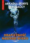 Drapieżność naszego wieku - Arkadij i Borys Strugaccy