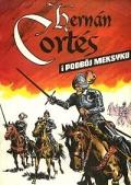 Hernán Cortés i podbój Meksyku