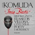 Imię Bestii. Historia życia Francois Villona, czyli dzieje poety i mordercy (audiobook)