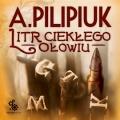 Litr ciekłego ołowiu (audiobook)