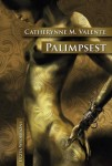 Palimpsest - Catherynne M. Valente