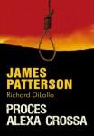 Proces Alexa Crossa - James Patterson, Richard DiLallo