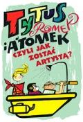"""Spektakl """"Tytus, Romek i A'Tomek czyli jak zostać artystą"""""""