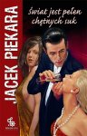 Świat jest pełen chętnych suk - Jacek Piekara
