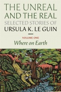 The Unreal and the Real: Selected Stories, Volume One: Where on Earth