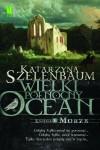 Wielki Północny Ocean. Księga I. Morze - Katarzyna Szelenbaum